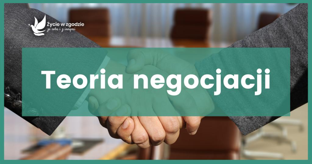 Teoria negocjacji – dlaczego negocjacje oparte na interesach stron są najkorzystniejsze?